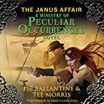 The Janus Affair: A Ministry of Peculiar Occurrences Novel, Book 2 | Pip Ballantine,Tee Morris