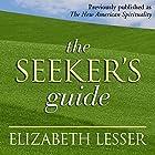 The Seeker's Guide Rede von Elizabeth Lesser Gesprochen von: Elizabeth Lesser
