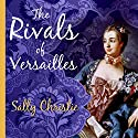 The Rivals of Versailles: A Novel: Mistresses of Versailles, Book 2 Audiobook by Sally Christie Narrated by Elizabeth Wiley