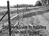 Beginners Guide To Installing Woven Wire Fencing