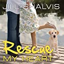 Rescue My Heart: An Animal Magnetism Novel, Book 3 (       UNABRIDGED) by Jill Shalvis Narrated by Karen White