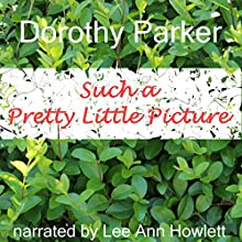 Such a Pretty Little Picture Audiobook by Dorothy Parker Narrated by Lee Ann Howlett