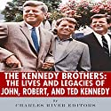 The Kennedy Brothers: The Lives and Legacies of John, Robert, and Ted Kennedy Audiobook by  Charles River Editors Narrated by Larry Earnhart