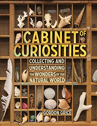 Cabinet of Curiosities: Collecting and Understanding the Wonders of the Natural World (Cabinet Of Natural Curiosities compare prices)