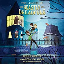 The League of Beastly Dreadfuls, Book 1 (       UNABRIDGED) by Holly Grant Narrated by Rosalyn Landor