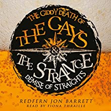 The Giddy Death of the Gays & the Strange Demise of Straights (       UNABRIDGED) by Redfern Jon Barrett Narrated by Fiona Thraille