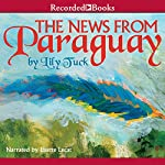 News From Paraguay | Lily Tuck