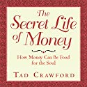 The Secret Life of Money: How Money Can Be Food for the Soul (       UNABRIDGED) by Tad Crawford Narrated by Fleet Cooper
