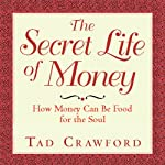 The Secret Life of Money: How Money Can Be Food for the Soul | Tad Crawford