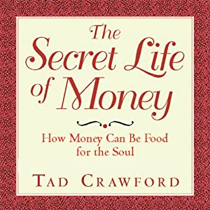 The Secret Life of Money: How Money Can Be Food for the Soul | [Tad Crawford]