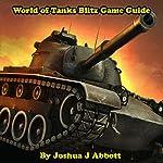 World of Tanks Blitz Game Guide   Joshua J. Abbott