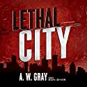 Lethal City Audiobook by A. W. Gray Narrated by Bon Shaw