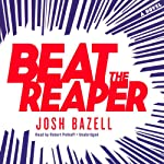 Beat the Reaper: A Novel (       UNABRIDGED) by Josh Bazell Narrated by Robert Petkoff