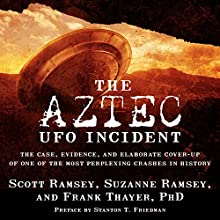 The Aztec UFO Incident: The Case, Evidence, and Elaborate Cover-Up of One of the Most Perplexing Crashes in History Audiobook by Scott Ramsey, Suzanne Ramsey, Frank Thayer Narrated by Paul Woodson
