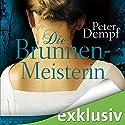 Die Brunnenmeisterin Hörbuch von Peter Dempf Gesprochen von: Solveig Jeschke
