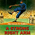 A Strong Right Arm: The Story of Mamie 'Peanut' Johnson (       UNABRIDGED) by Michelle Y. Green Narrated by Soneela Nankani