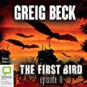 The First Bird, Episode 2 (       UNABRIDGED) by Greig Beck Narrated by Sean Mangan