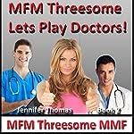 MFM Threesome Lets Play Doctors!: MFM Threesome MMF, Book 2 | Jennifer Thomas
