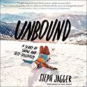 Unbound: A Story of Snow and Self-Discovery Audiobook by Steph Jagger Narrated by Andi Arndt
