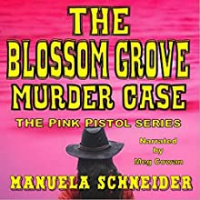 The Blossom Grove Murder Case: The Pink Pistol Series, Book 1 Audiobook by Manuela Schneider Narrated by Meg Cowan