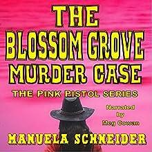 The Blossom Grove Murder Case: The Pink Pistol Series, Book 1 | Livre audio Auteur(s) : Manuela Schneider Narrateur(s) : Meg Cowan