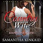 The Country Wife: Keeping Her in Line (Spanking Wife Series) | Samantha Kinkaid
