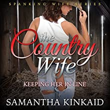 The Country Wife: Keeping Her in Line (Spanking Wife Series) (       UNABRIDGED) by Samantha Kinkaid Narrated by Elizabeth Meadows