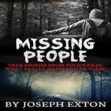 Missing People: True Stories from Police Files: What Really Happened to Them? Audiobook by Joseph Exton Narrated by Steven Mills