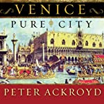 Venice: Pure City | Peter Ackroyd