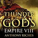 Thunder of the Gods: Empire VIII (       UNABRIDGED) by Anthony Riches Narrated by Saul Reichlin