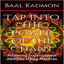Tap into the Power of the Chant: Attaining Supernatural Abilities Using Mantras: Supernatural Attainments Series Book 1 | Livre audio Auteur(s) : Baal Kadmon Narrateur(s) :  Resheph