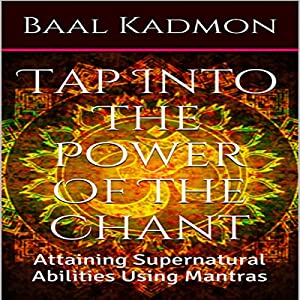 Tap into the Power of the Chant: Attaining Supernatural Abilities Using Mantras Audiobook