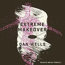 Extreme Makeover | Livre audio Auteur(s) : Dan Wells Narrateur(s) : Brian Troxell