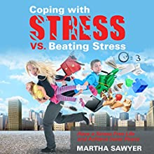 Coping with Stress vs. Beating Stress: Have a Stress Free Life and Achieve Inner Peace (       UNABRIDGED) by Martha Sawyer Narrated by Violet Meadow