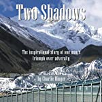 Two Shadows: The Inspirational Story of One Man's Triumph over Adversity | Charlie Winger