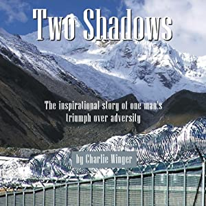 Two Shadows: The Inspirational Story of One Man's Triumph over Adversity | [Charlie Winger]