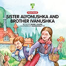 Sister Alyonushka and Brother Ivanushka (       UNABRIDGED) by Shane J Alliew Narrated by Shobha Tharoor Srinivasan