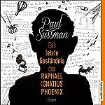 Das letzte Geständnis des Raphael Ignatius Phoenix | Paul Sussman