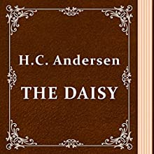 The Daisy (       UNABRIDGED) by Hans Christian Andersen Narrated by Anastasia Bertollo