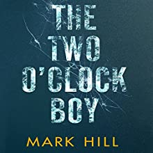 The Two O'Clock Boy Audiobook by Mark Hill Narrated by Mark Meadows
