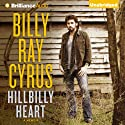 Hillbilly Heart (       UNABRIDGED) by Billy Ray Cyrus, Todd Gold Narrated by Eric G. Dove