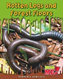img - for Rotten Logs and Forest Floors (Horrible Habitats) book / textbook / text book