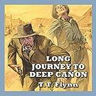 Long Journey to Deep Cañon Hörbuch von T. T. Flynn Gesprochen von: Jeff Harding