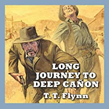 Long Journey to Deep Cañon Audiobook by T. T. Flynn Narrated by Jeff Harding