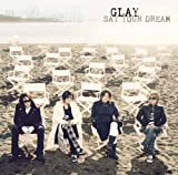 GLAY「SAY YOUR DREAM」