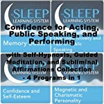 Confidence for Acting, Public Speaking, and Performing with Self-Hypnosis, Guided Meditation, and Subliminal Affirmations Collection: Four in One (The Sleep Learning System) | Joel Thielke