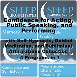 Confidence for Acting, Public Speaking, and Performing with Self-Hypnosis, Guided Meditation, and Subliminal Affirmations Collection: Four in One (The Sleep Learning System) | [Joel Thielke]