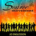 Source Movement: Live by Five Principles That Will Create World Peace in Our Lifetime Audiobook by Jo Englesson Narrated by Jo Englesson
