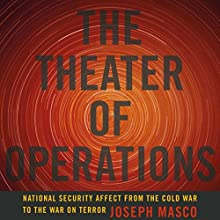 The Theater of Operations: National Security Affect from the Cold War to the War on Terror (       UNABRIDGED) by Joseph Masco Narrated by Scott Wallace