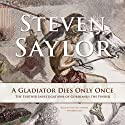 A Gladiator Dies Only Once: The Further Investigations of Gordianus the Finder: Roma Sub Rosa, Book 11 Audiobook by Steven Saylor Narrated by Ralph Cosham